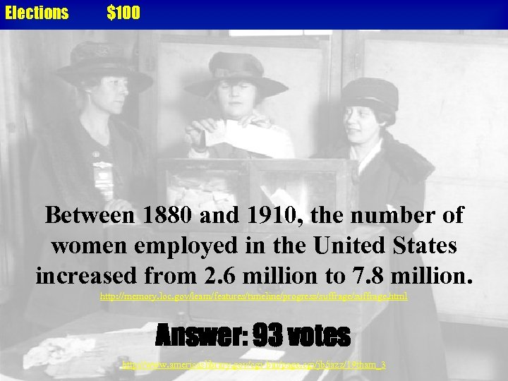 Elections $100 Between 1880 and 1910, the number of women employed in the United