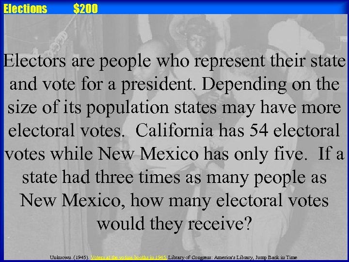 Elections $200 Electors are people who represent their state and vote for a president.