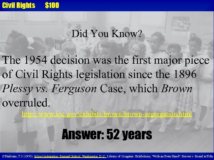 Civil Rights $100 Did You Know? The 1954 decision was the first major piece