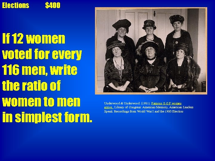 Elections $400 If 12 women voted for every 116 men, write the ratio of