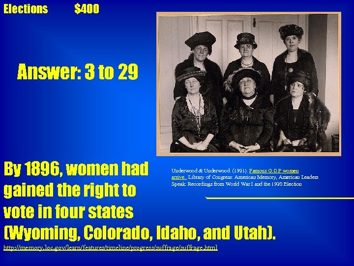 Elections $400 Answer: 3 to 29 By 1896, women had gained the right to