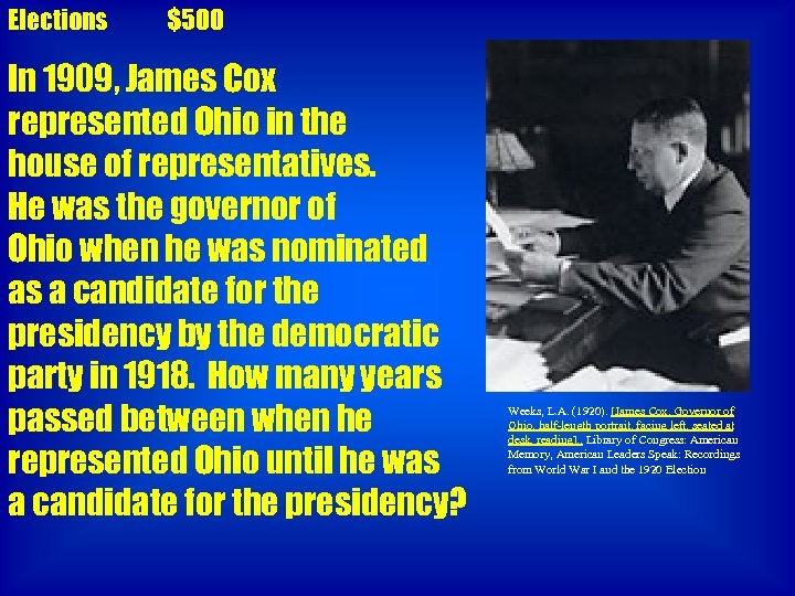 Elections $500 In 1909, James Cox represented Ohio in the house of representatives. He