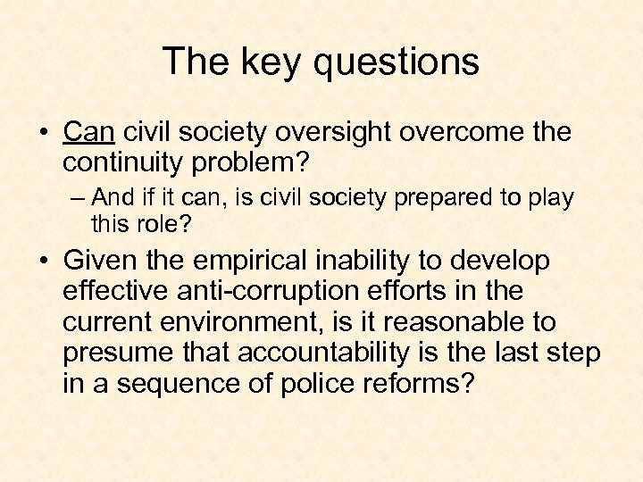 The key questions • Can civil society oversight overcome the continuity problem? – And