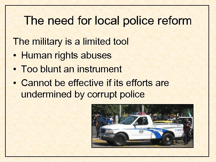 The need for local police reform The military is a limited tool • Human
