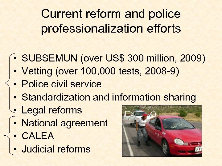 Current reform and police professionalization efforts • • SUBSEMUN (over US$ 300 million, 2009)