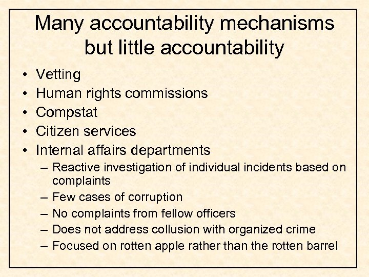 Many accountability mechanisms but little accountability • • • Vetting Human rights commissions Compstat