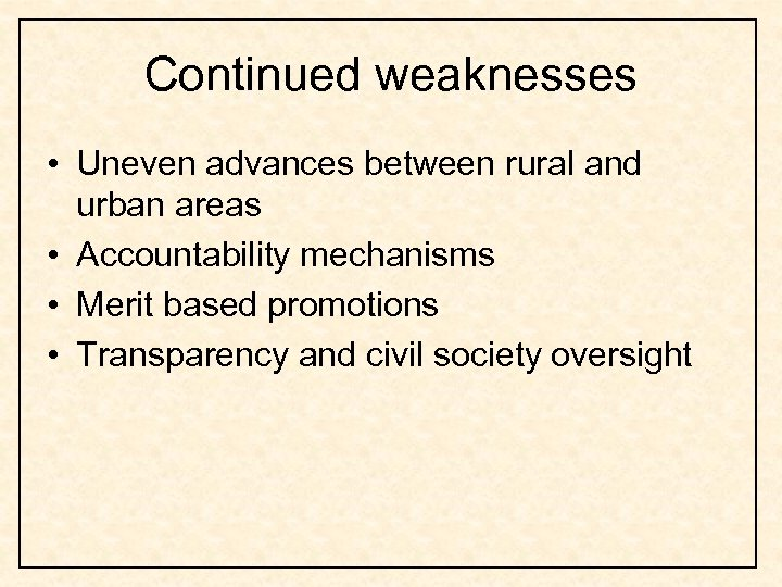 Continued weaknesses • Uneven advances between rural and urban areas • Accountability mechanisms •