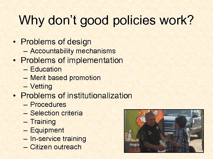 Why don't good policies work? • Problems of design – Accountability mechanisms • Problems