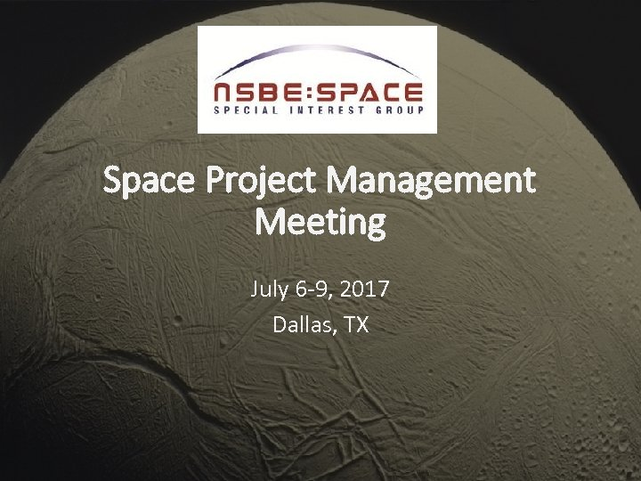 Space Project Management Meeting July 6 -9, 2017 Dallas, TX