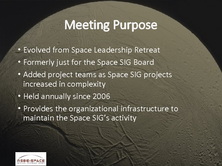 Meeting Purpose • Evolved from Space Leadership Retreat • Formerly just for the Space