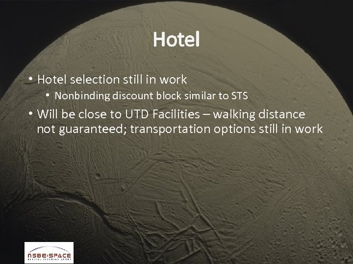 Hotel • Hotel selection still in work • Nonbinding discount block similar to STS