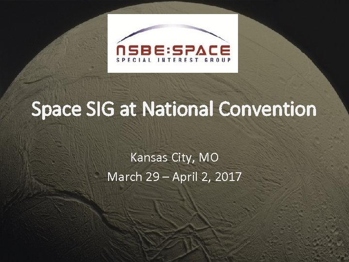 Space SIG at National Convention Kansas City, MO March 29 – April 2, 2017
