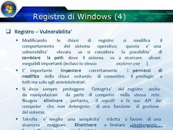 Registro di Windows (4) q Registro – Vulnerabilita' § Modificando le chiavi di registro