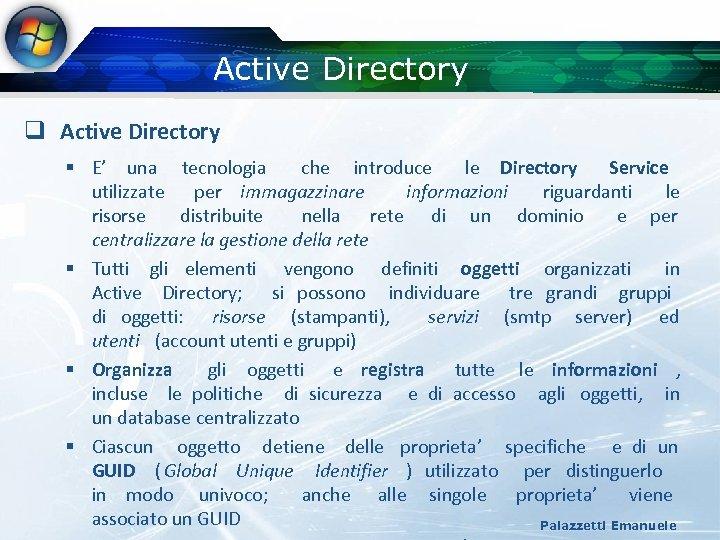 Active Directory q Active Directory § E' una tecnologia che introduce le Directory Service