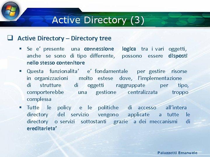 Active Directory (3) q Active Directory – Directory tree § Se e' presente una
