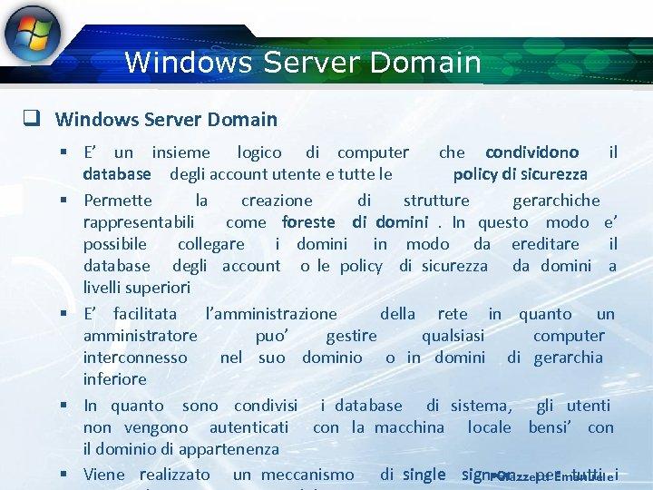 Windows Server Domain q Windows Server Domain § E' un insieme logico di computer