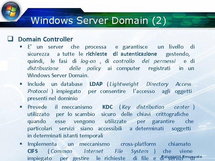 Windows Server Domain (2) q Domain Controller § E' un server che processa e