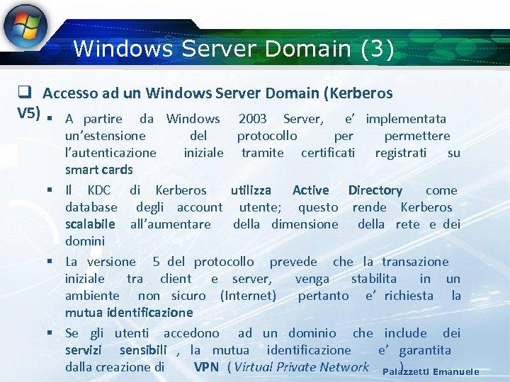 Windows Server Domain (3) q Accesso ad un Windows Server Domain (Kerberos V 5)