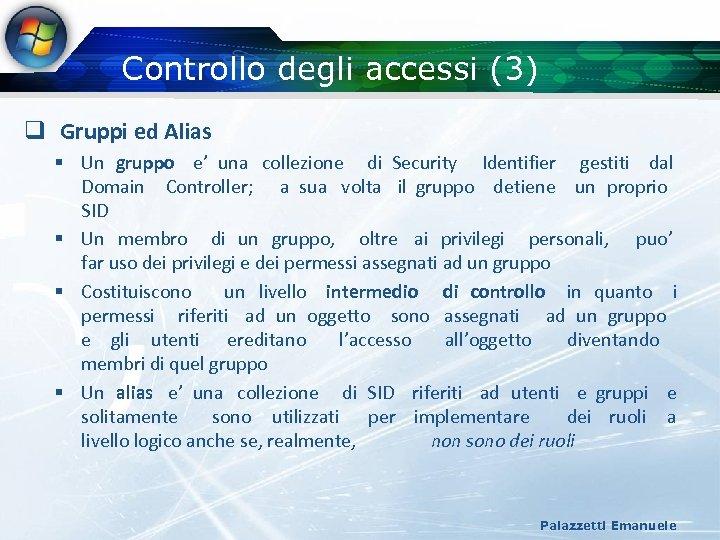 Controllo degli accessi (3) q Gruppi ed Alias § Un gruppo e' una collezione