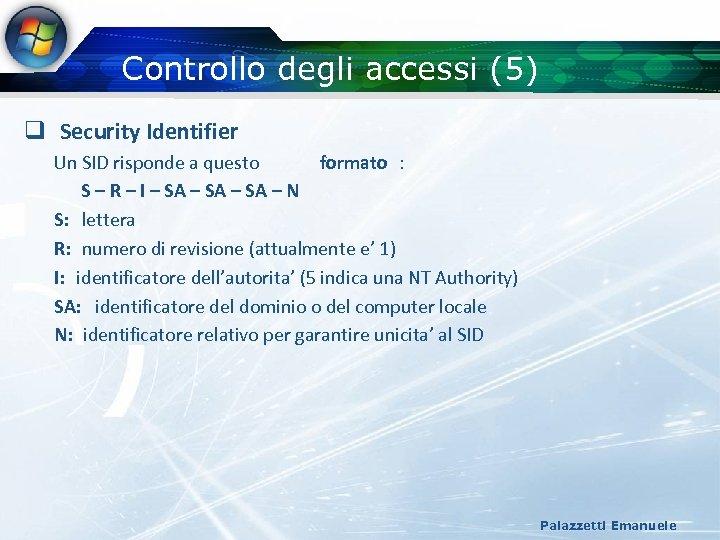 Controllo degli accessi (5) q Security Identifier Un SID risponde a questo formato :