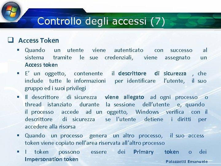 Controllo degli accessi (7) q Access Token § Quando un utente viene autenticato con