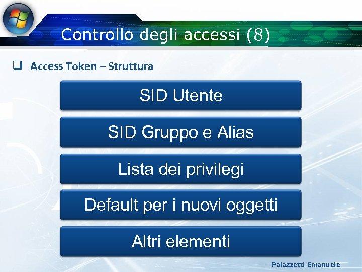 Controllo degli accessi (8) q Access Token – Struttura SID Utente SID Gruppo e