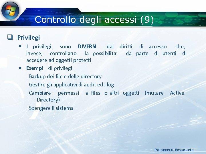 Controllo degli accessi (9) q Privilegi § I privilegi sono DIVERSI dai diritti di