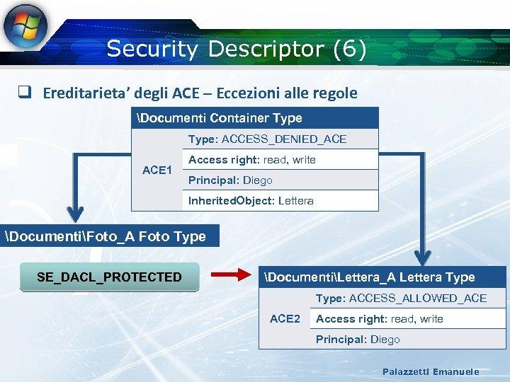 Security Descriptor (6) q Ereditarieta' degli ACE – Eccezioni alle regole Documenti Container Type: