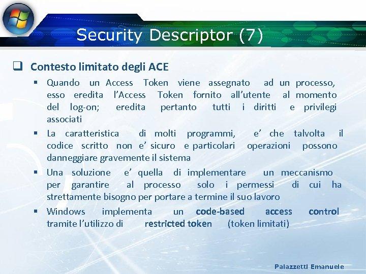 Security Descriptor (7) q Contesto limitato degli ACE § Quando un Access Token viene