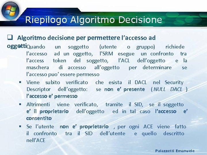 Riepilogo Algoritmo Decisione q Algoritmo decisione permettere l'accesso ad oggetti. Quando un soggetto §