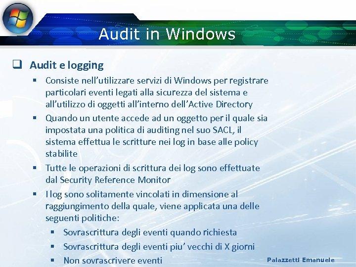 Audit in Windows q Audit e logging § Consiste nell'utilizzare servizi di Windows per