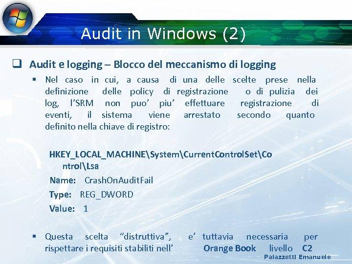 Audit in Windows (2) q Audit e logging – Blocco del meccanismo di logging