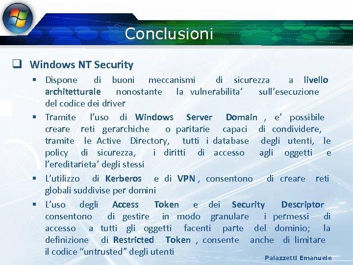 Conclusioni q Windows NT Security § Dispone di buoni meccanismi di sicurezza a livello