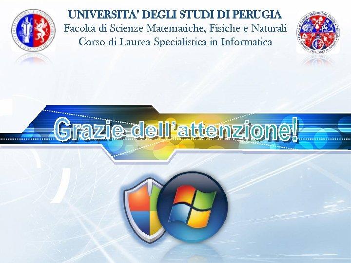LOGO UNIVERSITA' DEGLI STUDI DI PERUGIA Facoltà di Scienze Matematiche, Fisiche e Naturali Corso