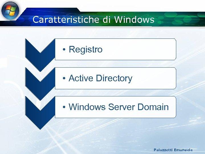 Caratteristiche di Windows • Registro • Active Directory • Windows Server Domain Palazzetti Emanuele