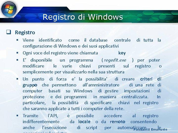 Registro di Windows q Registro § Viene identificato come il database centrale di tutta