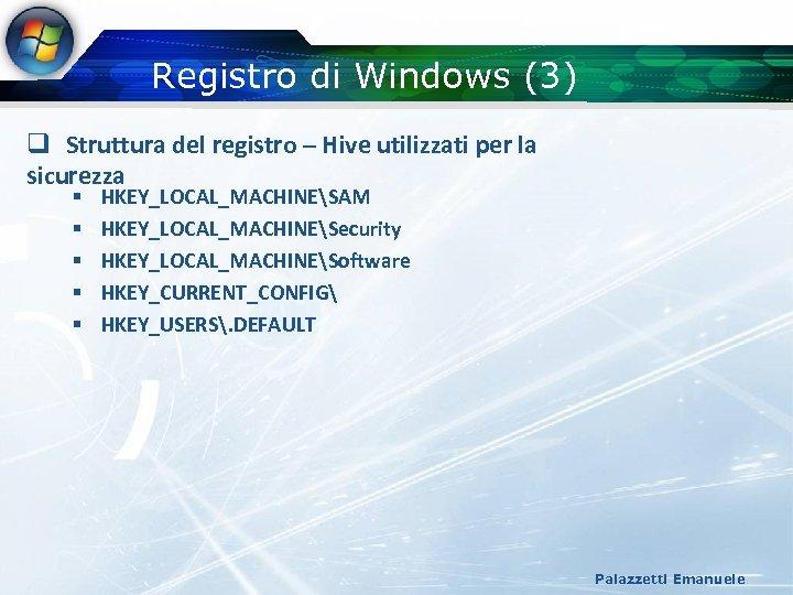 Registro di Windows (3) q Struttura del registro – Hive utilizzati per la sicurezza
