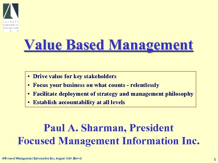 Value Based Management • • Drive value for key stakeholders Focus your business on