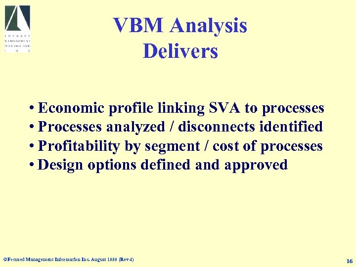 VBM Analysis Delivers • Economic profile linking SVA to processes • Processes analyzed /