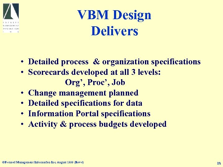 VBM Design Delivers • Detailed process & organization specifications • Scorecards developed at all