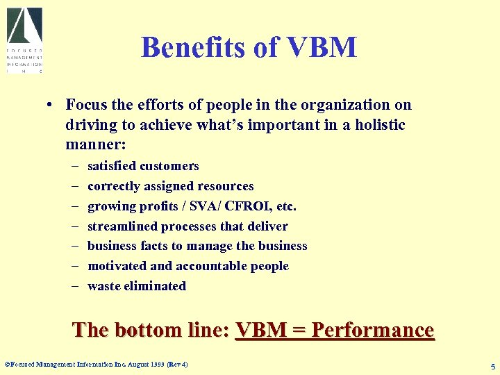 Benefits of VBM • Focus the efforts of people in the organization on driving