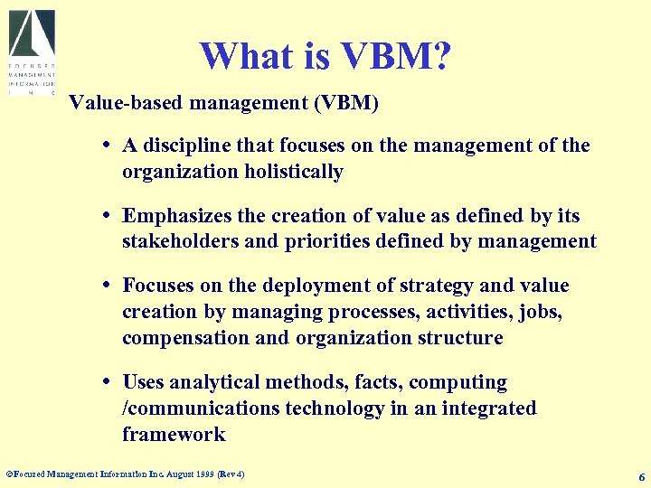 What is VBM? Value-based management (VBM) A discipline that focuses on the management of