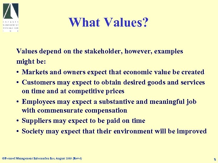 What Values? Values depend on the stakeholder, however, examples might be: • Markets and