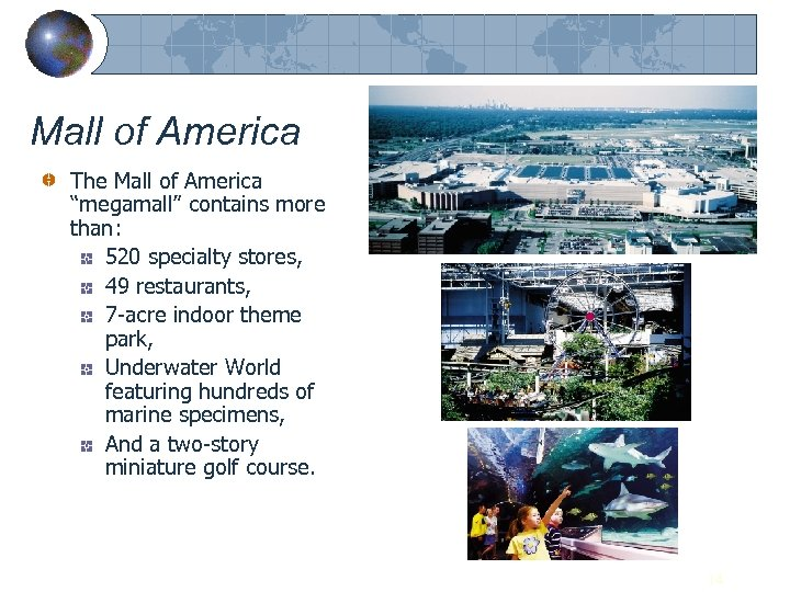 "Mall of America The Mall of America ""megamall"" contains more than: 520 specialty stores,"
