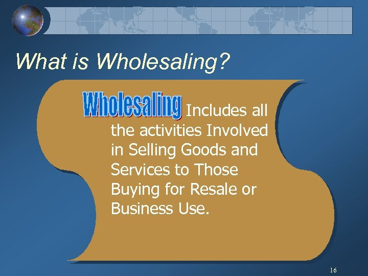 What is Wholesaling? Includes all the activities Involved in Selling Goods and Services to