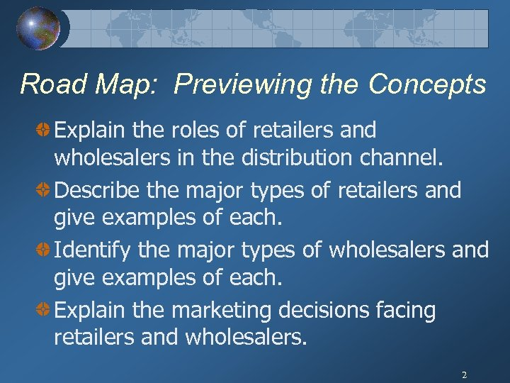 Road Map: Previewing the Concepts Explain the roles of retailers and wholesalers in the