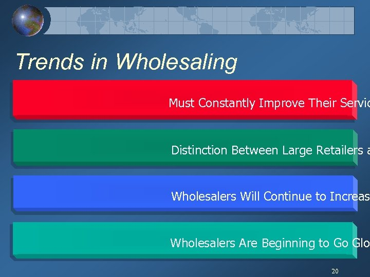 Trends in Wholesaling Must Constantly Improve Their Servic Distinction Between Large Retailers a Wholesalers