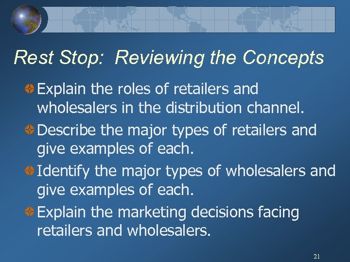 Rest Stop: Reviewing the Concepts Explain the roles of retailers and wholesalers in the