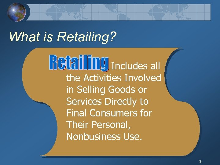 What is Retailing? Includes all the Activities Involved in Selling Goods or Services Directly