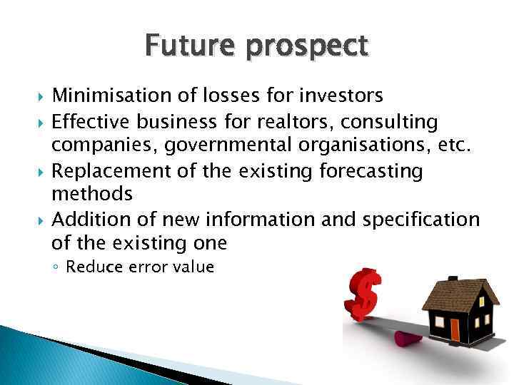 Future prospect Minimisation of losses for investors Effective business for realtors, consulting companies, governmental